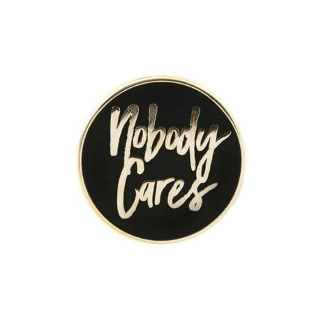 nobody-Cares-Enamel-pin-by-punky-pins-hellaholics