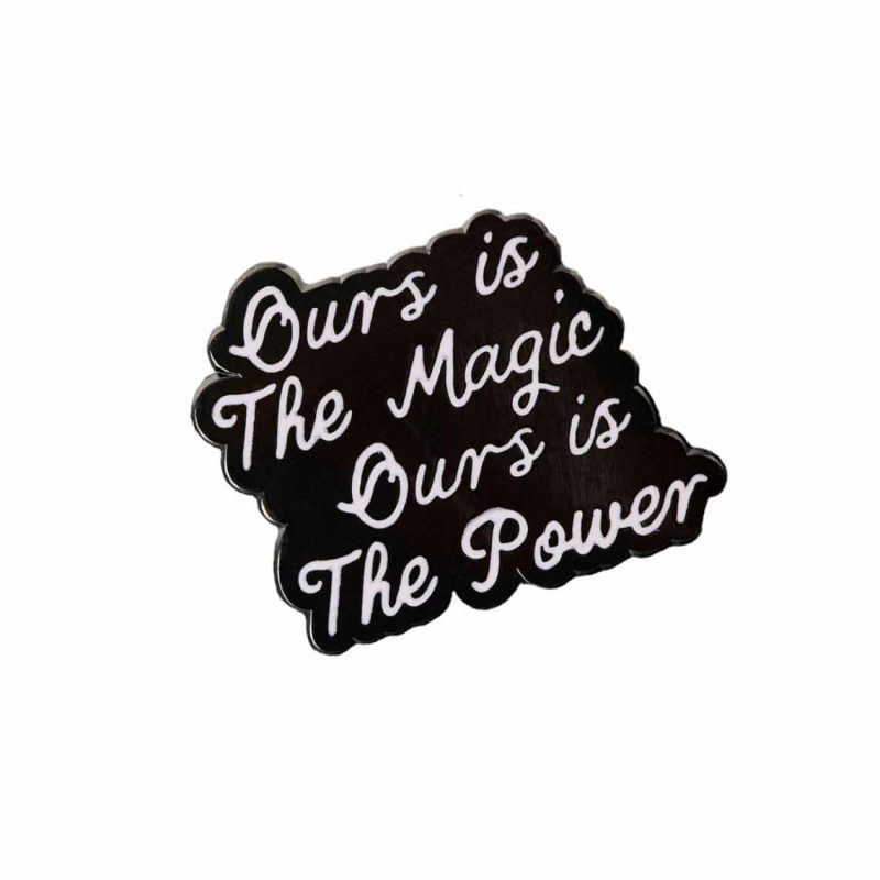 our is the magic ours is the power statment pin from punky pins